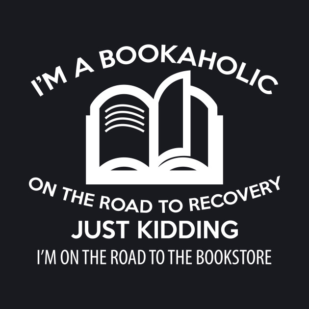 I'm a Bookaholic. On the road to recovery Just Kidding. I'm on the road to the bookstore.