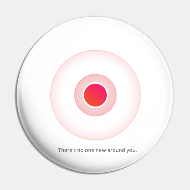There S No One New Around You Tinder Pin Teepublic