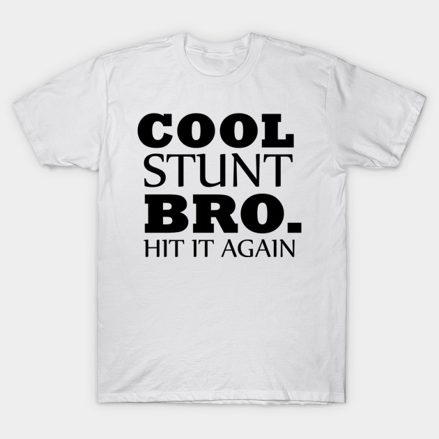 23930a293 Cool Stunt Bro Hit It Again Cheer Camp Design - Cheer - T-Shirt ...