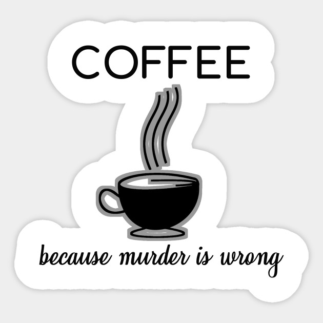 Coffee Because Murder Is Wrong Funny Quotes Gift by tough_stuff