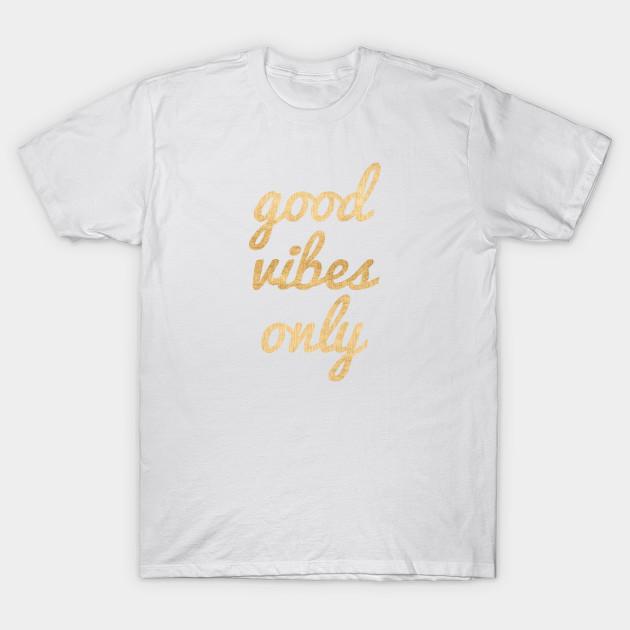 1bd45e1c Good Vibes Only - Gold - Good Vibes - T-Shirt | TeePublic