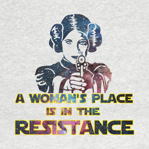 A Woman's Place is in the Resistance!!