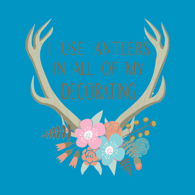 I use antlers in all of my decorating! (GASTON)