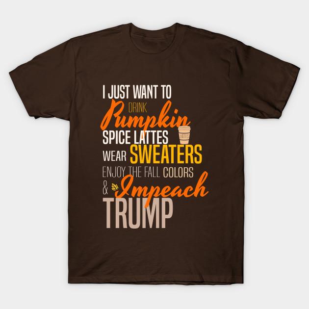 30622278 Impeach Trump Pumpkin Spice Autumn List - Impeach Trump - T-Shirt ...