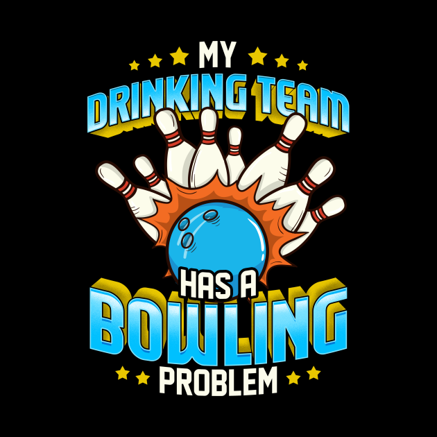Funny My Drinking Team Has A Bowling Problem