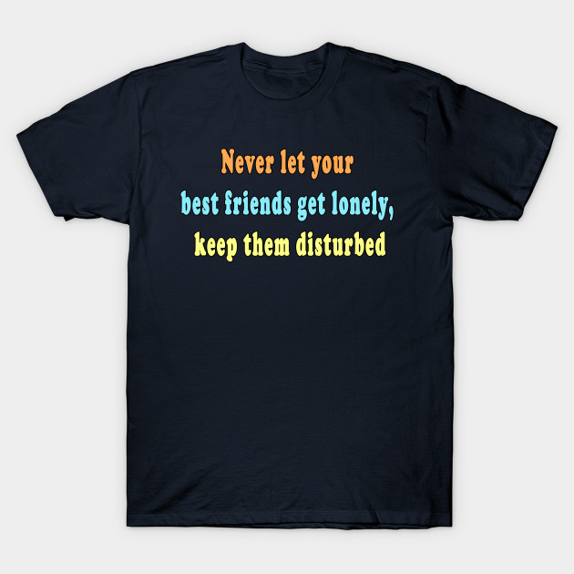 Funny Best Friend Quotes Lone Best Friends Keep Them Disturbed