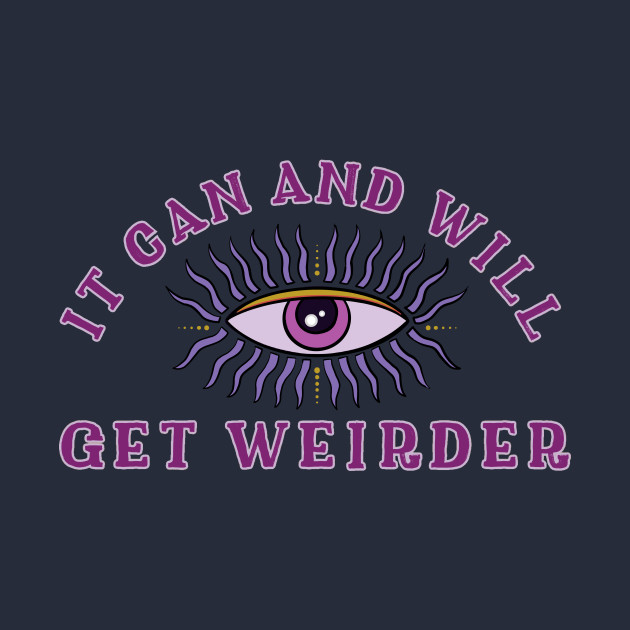 It Can And Will Get Weirder