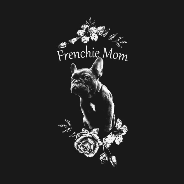 Frenchie Mom French Bulldog Shirt Dog Lover Dog Mom Gift Frenchie Shirt Mommy Shirt Gift For Mother Pet Lover Gift Funny Animal Gift