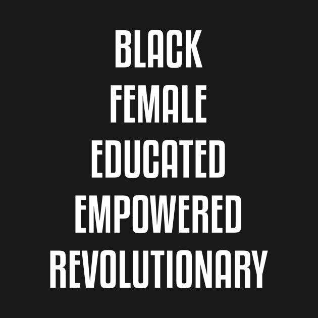 Black Female Educated Empowered Revolutionary. African American Black Pride Shirts Hoodies and gifts