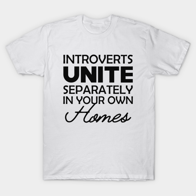 Introvert - Introverts unite separately in your own homes ...