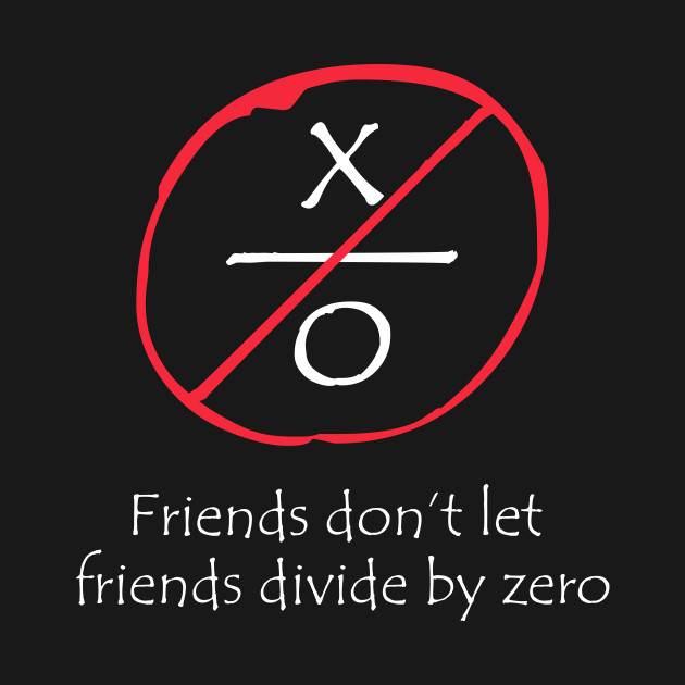 Funny Math: Friends Don't Let Friend Divide By Zero - Funny Math ...