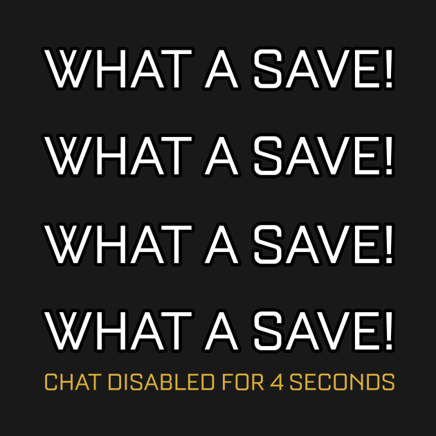 Rocket League Video Game What A Save Chat Disabled Funny Gifts