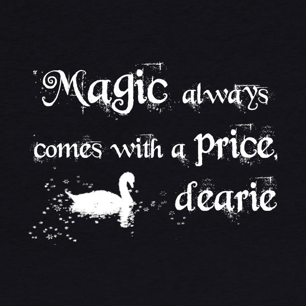 Magic always comes with a price, dearie! (white)