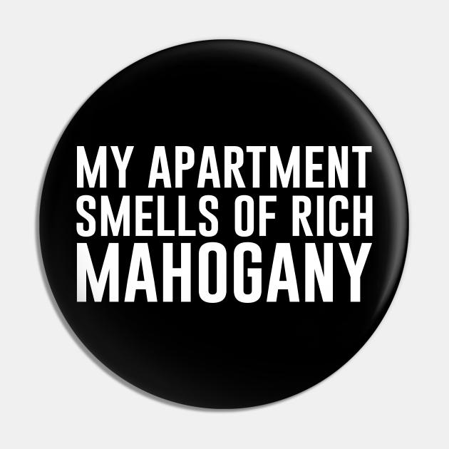 My Apartment Smells of Rich Mahogany
