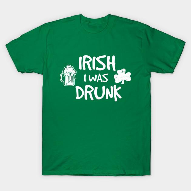 33c23512 Irish I Was Drunk St Patrick's Day T-Shirt - St Patricks Day - T ...