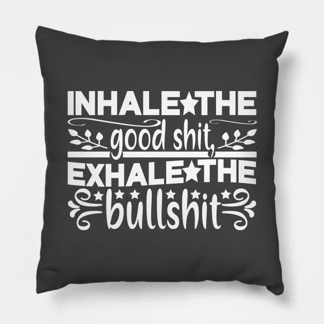 Inhale The Good Shit.