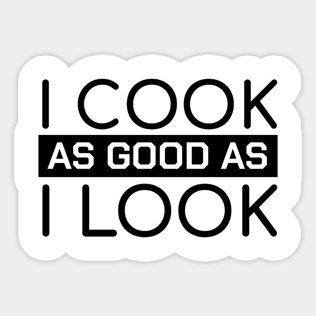 funny chef quotes i cook as good as i look gift cuisine
