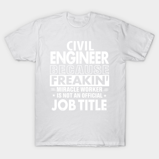 CIVIL ENGINEER Funny Job title Shirt CIVIL ENGINEER is freaking miracle worker T-Shirt-TJ