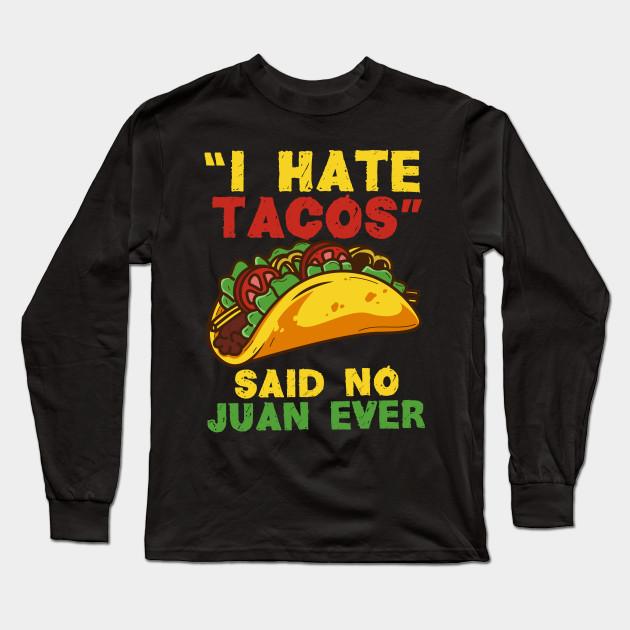 8696ad6b I hate Tacos said no Juan ever - Funny Cinco de Mayo T-Shirt for ...