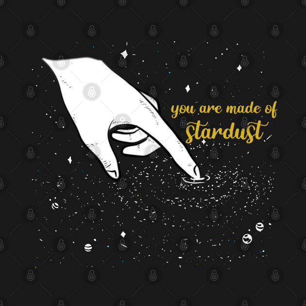 YOU ARE MADE OF STARDUST