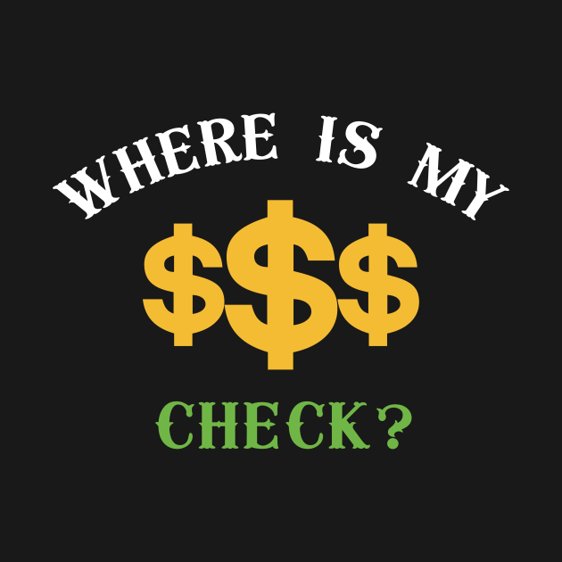 Where Is My Check ?, Money Shirt