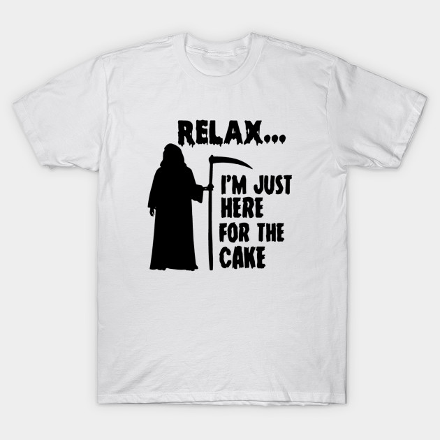 Funny Birthday Shirt Im Just Here For The Cake Grim Reaper T