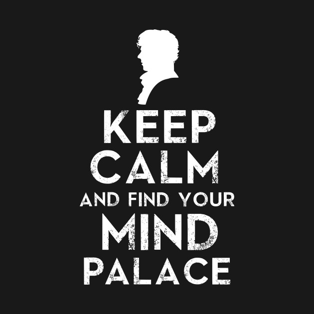 Keep Calm and Find Your Mind Palace