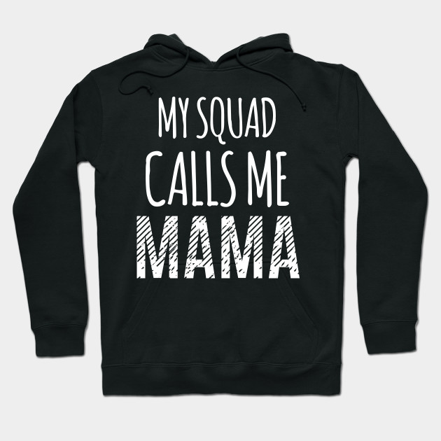My Squad Calls Me Mama Mom Mother Mothers Day Hoodie