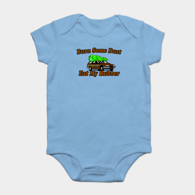 812980437 Burn Some Dust, Eat My Rubber - Griswold Quote - Onesie | TeePublic