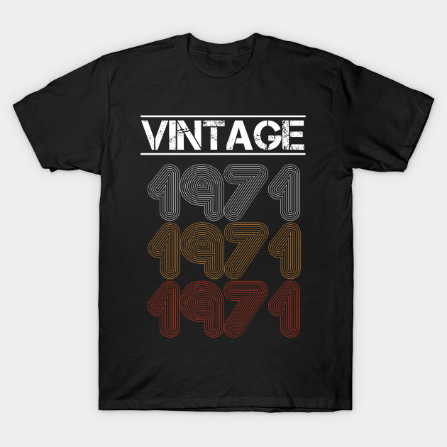 Vintage Cool Birthday Gift For 1971 Edition Men And Women Tees T Shirt