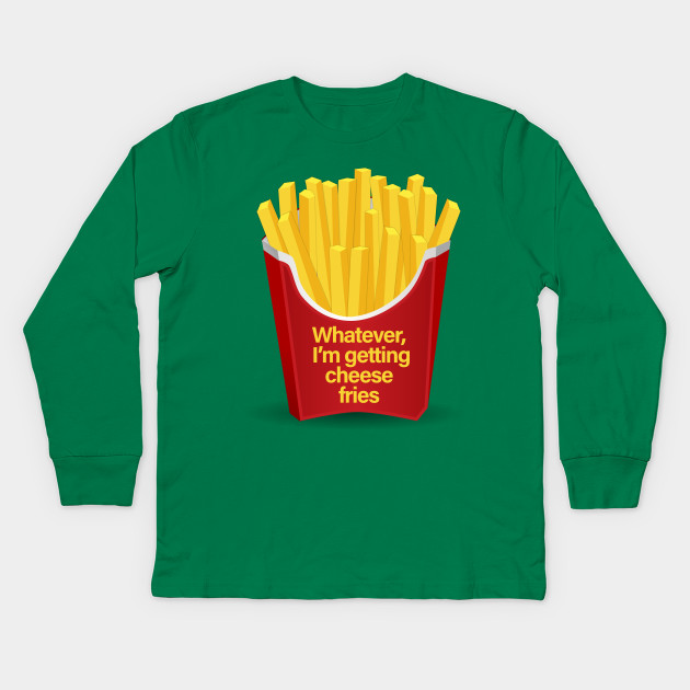 c8530e6b9 Whatever I'm getting Cheese Fries T-Shirt - Mean Girls - Kids Long ...