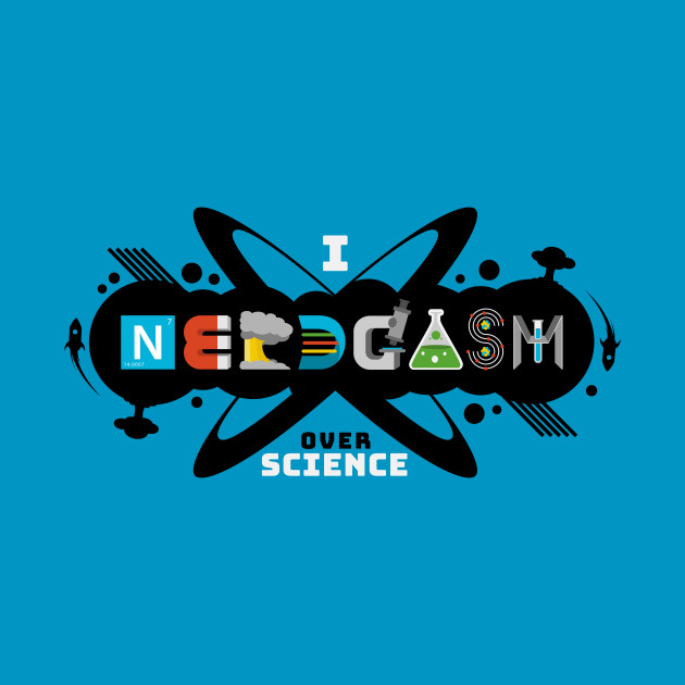 I Nerdgasm Over Science