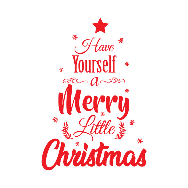 Have Yourself A Merry Little Christmas.Have Yourself A Merry Christmas