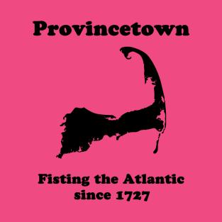 f2068e0311 Provincetown: Fisting the Atlantic since 1727 T-Shirt