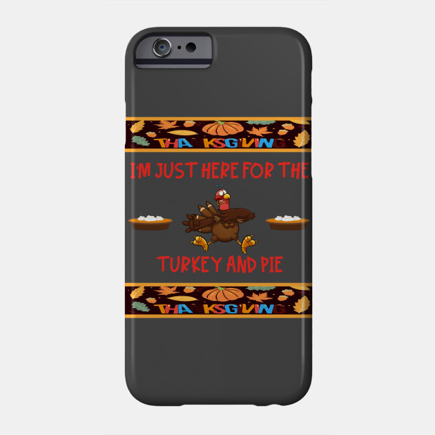 Just Here for the Ugly Thanksgiving Turkey and Pie Phone Case