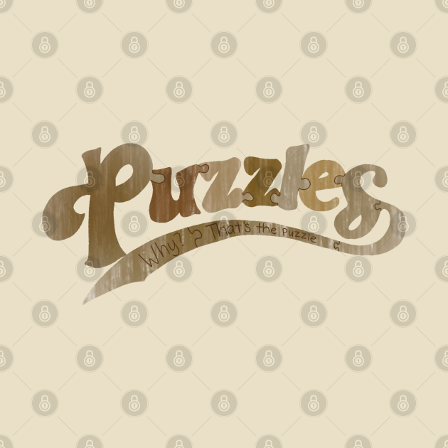Puzzles. Why? That's the puzzle.