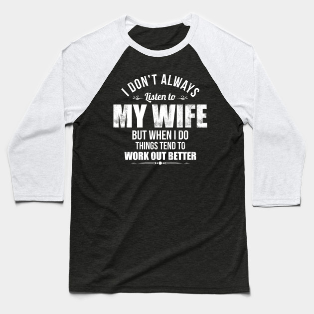 I don't always listen to My Wife Baseball T-Shirt