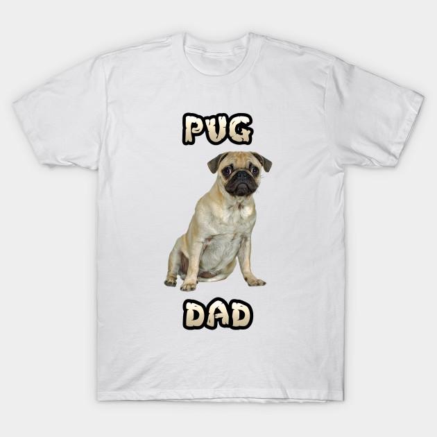 eac099e1a Pug Dog Dad - Pug Daddy - T-Shirt | TeePublic