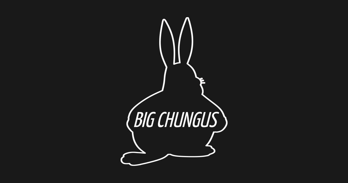 Big Chungus Dank Meme Big Chungus T Shirt Teepublic