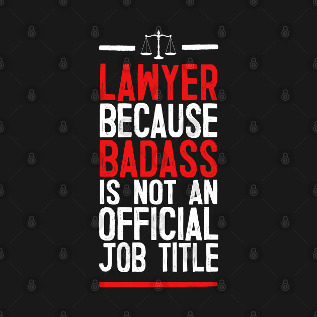 Lawyer Because Badass Is Not An Official Job Title