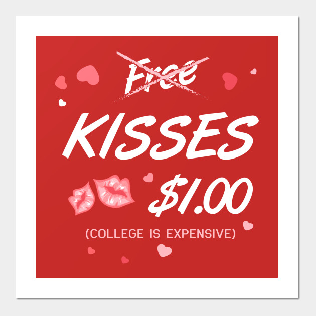 no free kisses college is expensive valentine day gift valentines