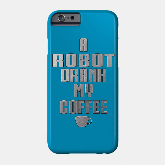 A Robot Drank My Coffee by Basement Mastermind