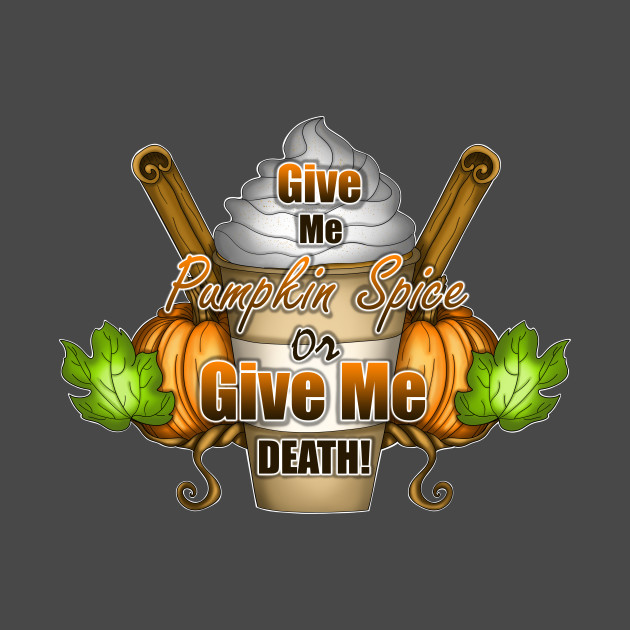 Give Me Pumpkin Spice or Give Me Death!