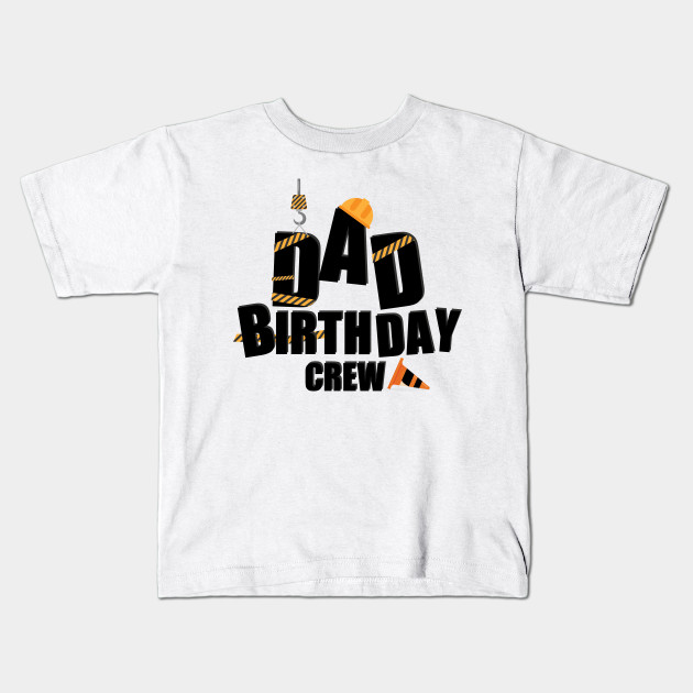 Dad Birthday Crew Construction Gift Kids T Shirt