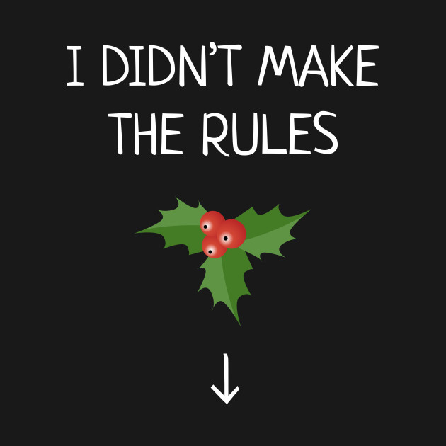 506852ae I Didn't Make The Rules Funny Christmas Mistletoe - Christmas ...