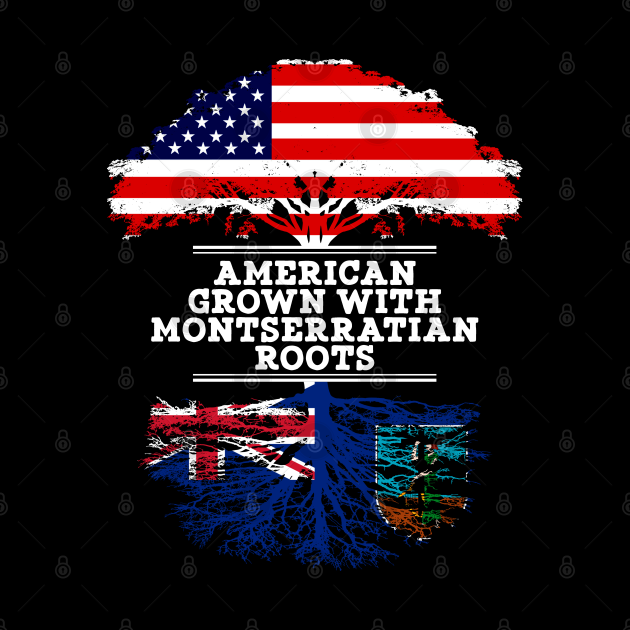 American Grown With Montserratian Roots - Gift for Montserratian From Montserrat