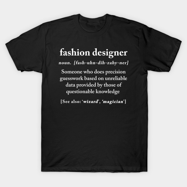 Fashion Designer Definition Meaning Funny Humor Gift Funny Fashion Designer Gift T Shirt Teepublic