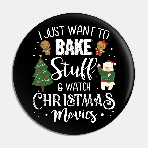 I Just Want To Bakke Stuff And Watch Christmas Movies Gift
