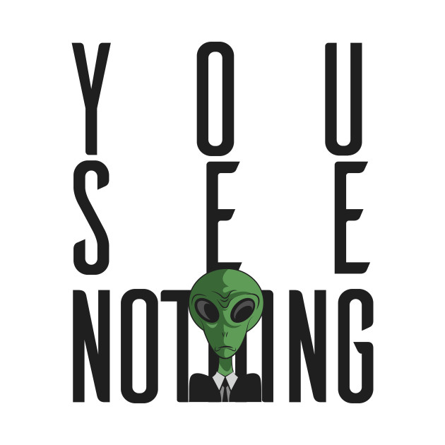 I See Nothing w/ Green Alien on a Suit