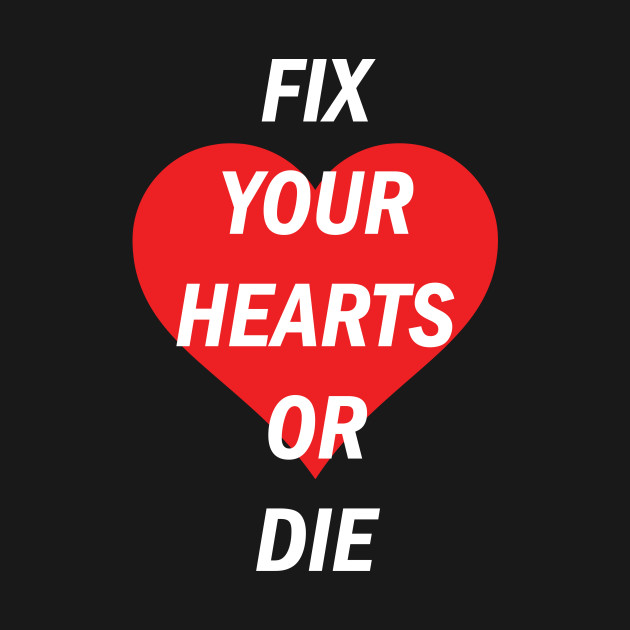 Fix Your Hearts Or Die Red Heart White Text Fix Your Hearts Or
